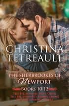 The Sherbrooke of Newport Box Set 4 - A Billionaire Romance Three Book Box Set ebook by Christina Tetreault