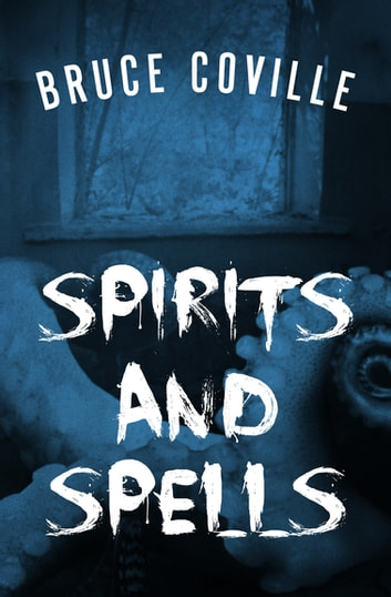 Spirits and Spells ebook by Bruce Coville