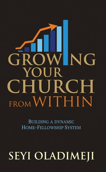 Growing Your Church from Within - Building a Dynamic Home-Fellowship System ebook by Seyi Oladimeji