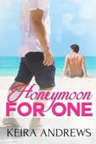 Honeymoon for One eBook by Keira Andrews