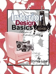Interior Design Basics - Basics of Interior Design ebook by Shirley Lise