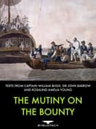 The Mutiny on the Bounty - Texts by Captain Bligh, Sir John Farrow, and Rosalind Amelia Young ebook by