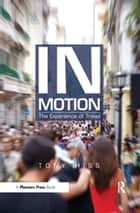 In Motion - The Experience of Travel ebook by Tony Hiss