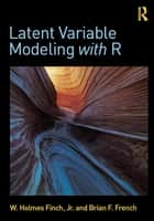 Latent Variable Modeling with R ebook by W. Holmes Finch, Brian F. French