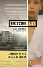 The Bosnia List - A Memoir of War, Exile, and Return ebook by Kenan Trebincevic, Susan Shapiro