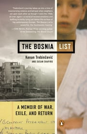 The Bosnia List - A Memoir of War, Exile, and Return ebook by Kenan Trebincevic,Susan Shapiro