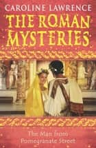 The Roman Mysteries: The Man from Pomegranate Street - Book 17 ebook by Caroline Lawrence