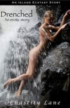 Drenched (erotica) ebook by Chastity Lane