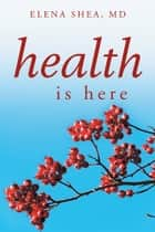 health is here ebook by ELENA SHEA, MD