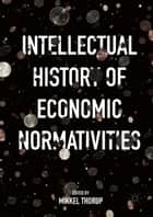 Intellectual History of Economic Normativities ebook by Mikkel Thorup
