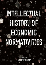 Intellectual History of Economic Normativities ebook by