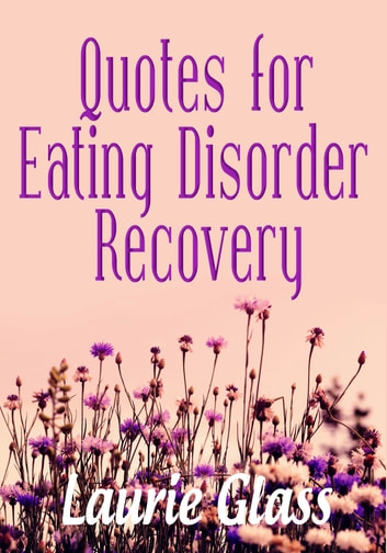 Quotes for Eating Disorder Recovery ebook by Laurie Glass