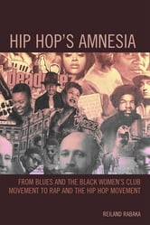Hip Hop's Amnesia - From Blues and the Black Women's Club Movement to Rap and the Hip Hop Movement ebook by Reiland Rabaka