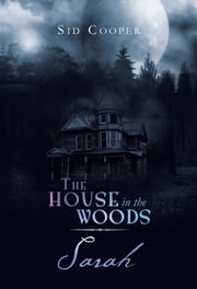 The House in the Woods | Sarah ebook by Sid Cooper