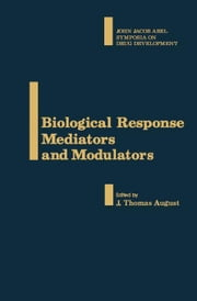 Biological Response Mediators and Modulators: John Jacob Abel Symposia on Drug Development ebook by August, J. Thomas