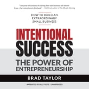 Intentional Success - The Power of Entrepreneurship—How to Build an Extraordinary Small Business audiobook by Brad Taylor