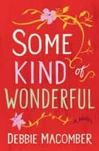 Some Kind of Wonderful - A Novel ebook by Debbie Macomber