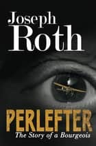 Perlefter - The Story of A Bourgeois ebook by Joseph Roth, Richard Panchyk