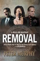 Removal - A Novel of Suspense ebook by Peter Murphy