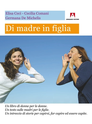 Di madre in figlia ebook by Elisa Ceci,Germana De Michelis,Cecilia Comani