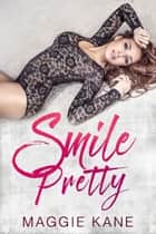 Smile Pretty - A Contemporary Romance Story ebook by Maggie Kane