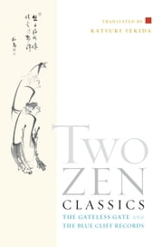Two Zen Classics - The Gateless Gate and the Blue Cliff Records ebook by Katsuki Sekida