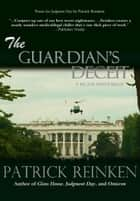 The Guardian's Deceit (A Vector Smith Thriller) ebook by Patrick Reinken