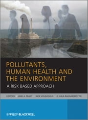 Pollutants, Human Health and the Environment - A Risk Based Approach ebook by Jane A. Plant,Nick Voulvoulis,K. Vala Ragnarsdottir
