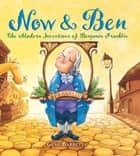 Now & Ben - The Modern Inventions of Benjamin Franklin ebook by Gene Barretta, Gene Barretta