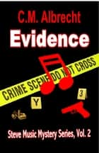 Evidence: Steve Music Mystery Series-Vol. 2 ebook by C.M. Albrecht