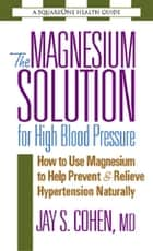 The Magnesium Solution for High Blood Pressure ebook by Jay S. Cohen