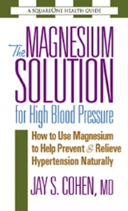 The Magnesium Solution for High Blood Pressure ebook by Kobo.Web.Store.Products.Fields.ContributorFieldViewModel