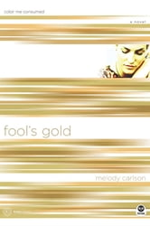 Fool's Gold - Color Me Consumed ebook by Melody Carlson