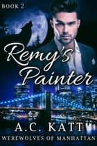 Remy's Painter ebook by A.C. Katt