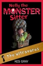 Nelly The Monster Sitter: 13: The Ultravores ebook by Kes Gray