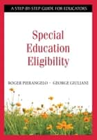 Special Education Eligibility - A Step-by-Step Guide for Educators ebook by Roger Pierangelo, George A. Giuliani