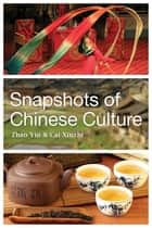 Snapshots of Chinese Culture ebook by Zhao Yin,Cai Xinzhi