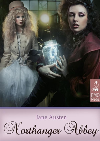 Northanger Abbey (Illustrated Edition) - Jane Austen's Classics. A Gothic Parody ebook by Jane Austen