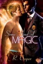 Some Kind of Magic ebook by R. Cooper