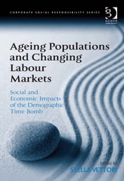 Ageing Populations and Changing Labour Markets - Social and Economic Impacts of the Demographic Time Bomb ebook by Professor Stella Vettori,Professor Güler Aras,Professor David Crowther