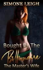 The Master's Wife - Bought by the Billionaire, #11 ebook by Simone Leigh
