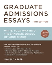 Graduate Admissions Essays, Fourth Edition - Write Your Way into the Graduate School of Your Choice ebook by Donald Asher