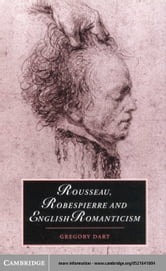 Rousseau, Robespierre and English Romanticism ebook by Dart, Gregory