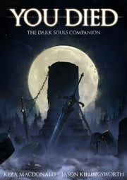 You Died - The Dark Souls Companion ebook by Keza MacDonald,Jason Killingsworth