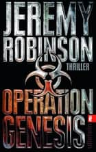 Operation Genesis eBook by Jeremy Robinson, Peter Friedrich