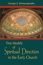 Five Models of Spiritual Direction in the Early Church ebook by George E. Demacopoulos