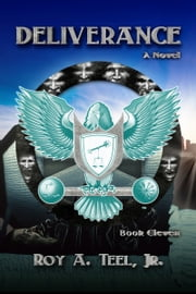 Deliverance: The Iron Eagle Series Book Eleven ebook by Roy A. Teel, Jr.