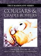 Cougars and Cradle Robbers ekitaplar by The Editors Of True Story And True Confessions