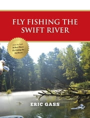 Fly Fishing the Swift River ebook by Eric Gass