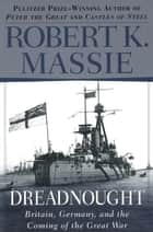 Dreadnought - Britain, Germany, and the Coming of the Great War eBook by Robert K. Massie